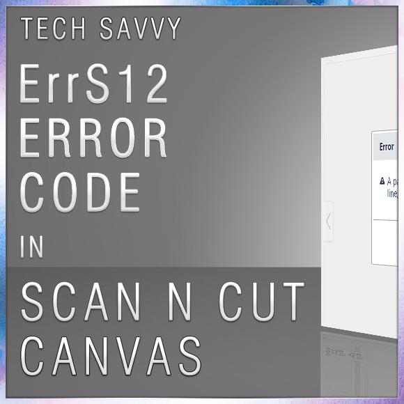 ErrS12 Error Code Scan N Cut Canvas