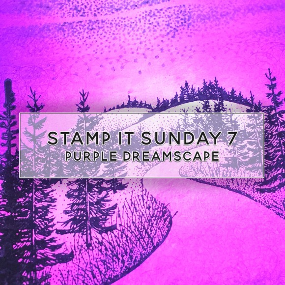Stamp It Sunday 7 - Stampscapes Rubber Stamped Dreamscape