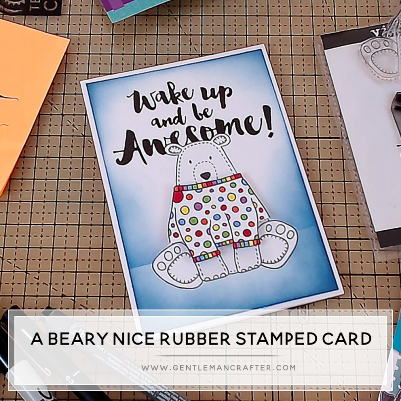 A Beary Nice Rubber Stamped Card