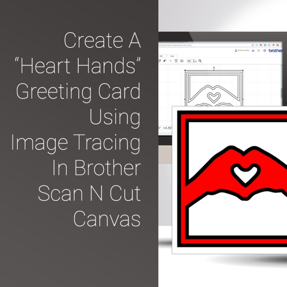 Create A 'Heart Hands' Card Frame Using Auto Trace In Scan N Cut Canvas