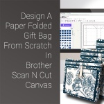 Design A Paper Folded Gift Bag From Scratch In Brother Scan N Cut Canvas blog