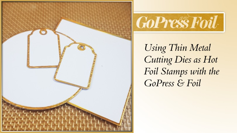 GoPress And Foil - Technique 26 - Using Thin Metal Cutting Dies as Hot Foil Stamps with the GoPress & Foil
