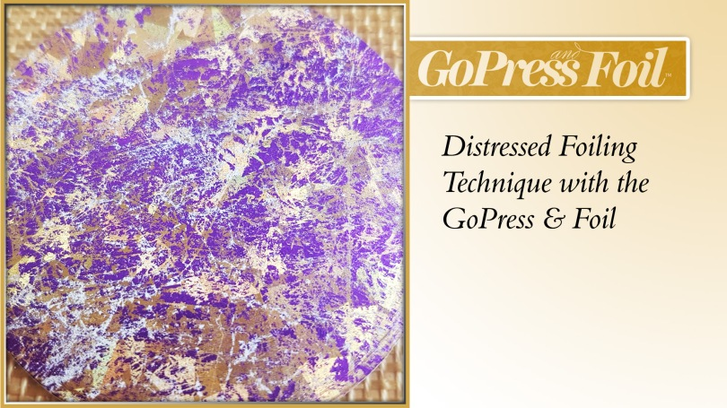 GoPress And Foil - Technique 27 - Distressed Foiling Effect