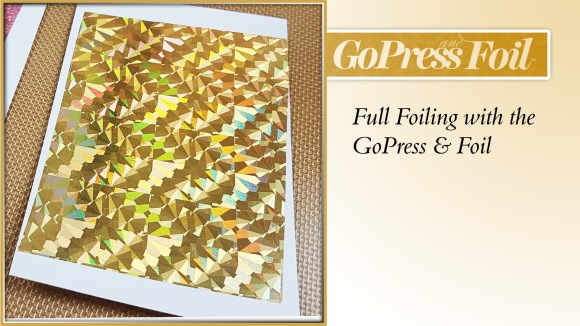 GoPress And Foil - Technique 28 - Full Foiling with the GoPress & Foil
